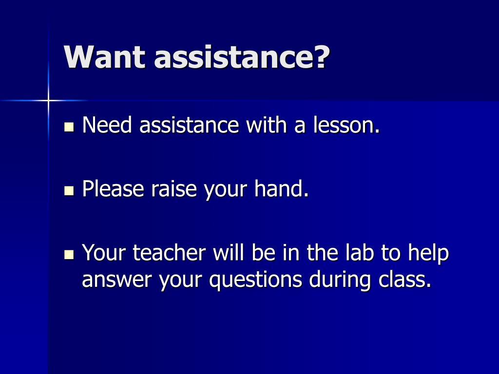 Want assistance?