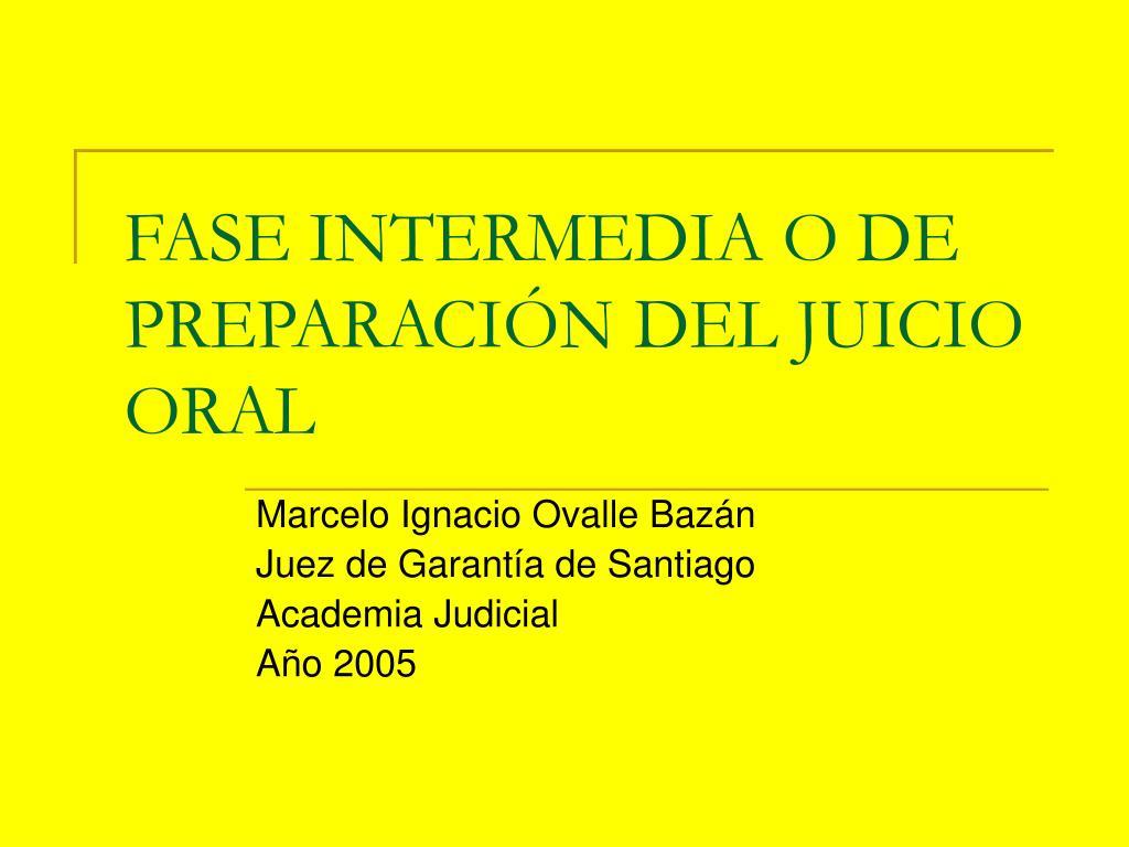 FASE INTERMEDIA O DE PREPARACIÓN DEL JUICIO ORAL