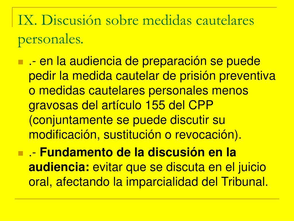 IX. Discusión sobre medidas cautelares personales.