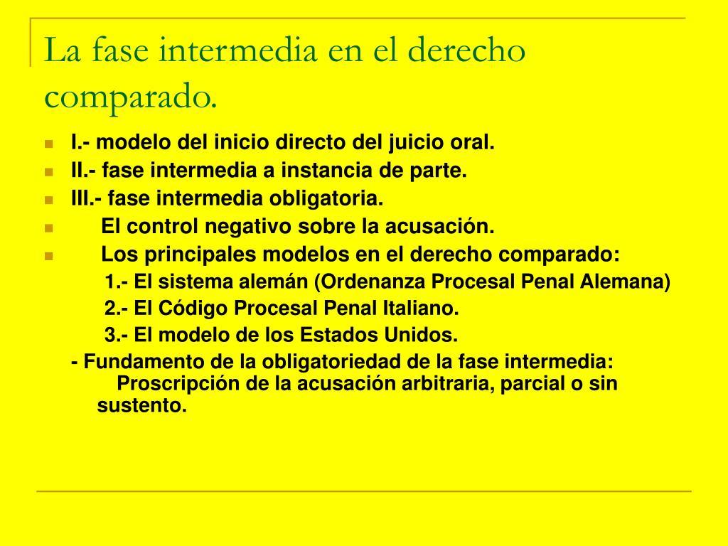 La fase intermedia en el derecho comparado.