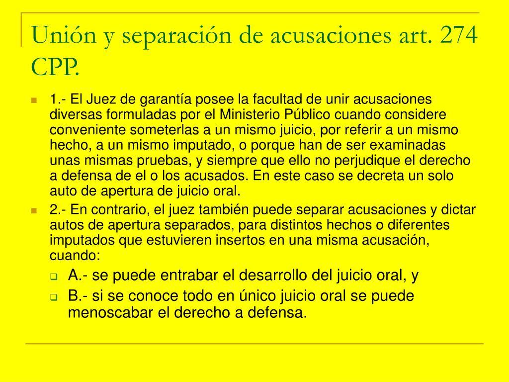 Unión y separación de acusaciones art. 274 CPP.