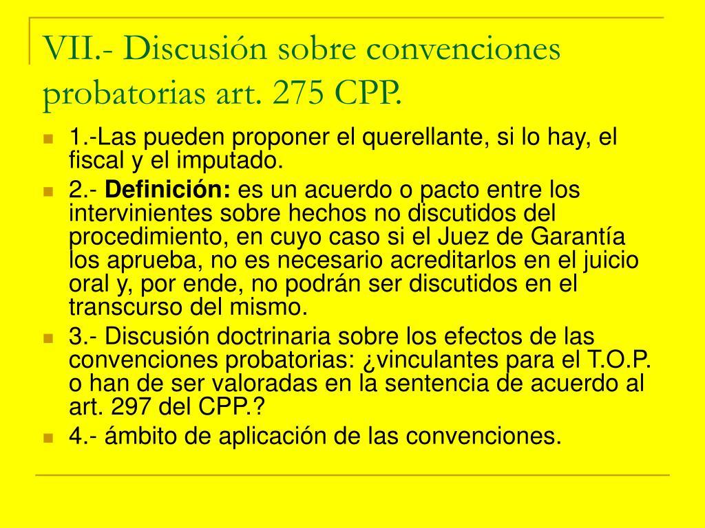 VII.- Discusión sobre convenciones probatorias art. 275 CPP.