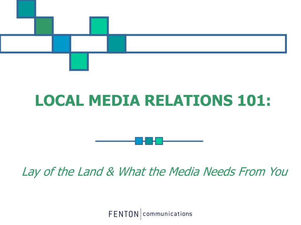 LOCAL MEDIA RELATIONS 101: