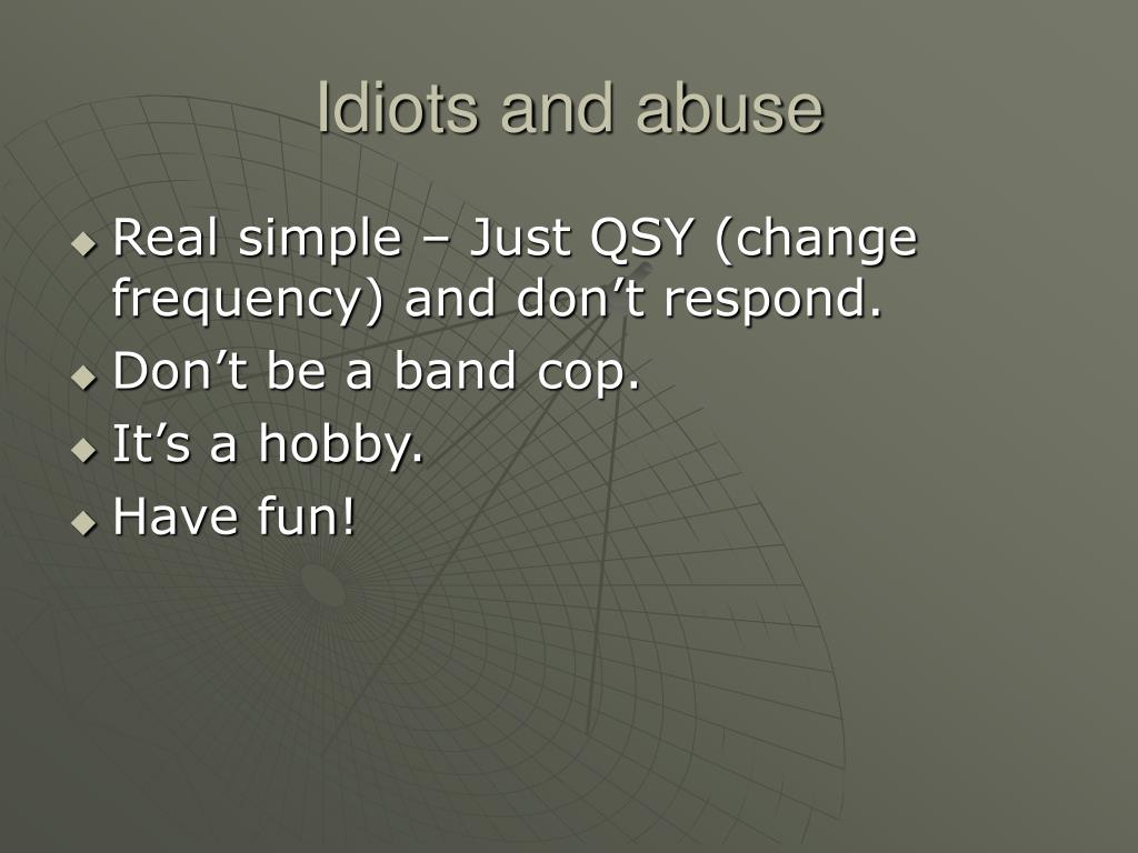 Idiots and abuse