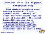 amateur tv the biggest bandwidth hog