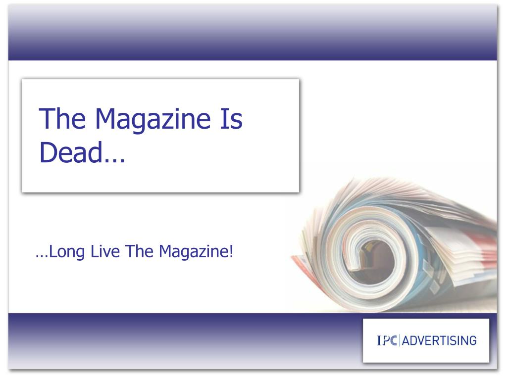 The Magazine Is Dead…