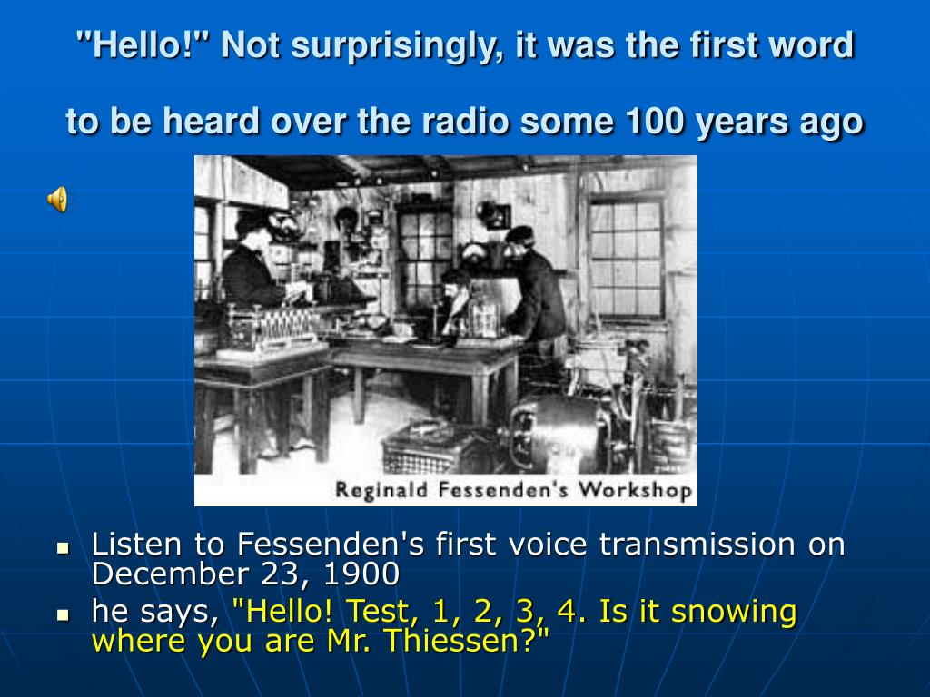 """Hello!"" Not surprisingly, it was the first word to be heard over the radio some 100 years ago"