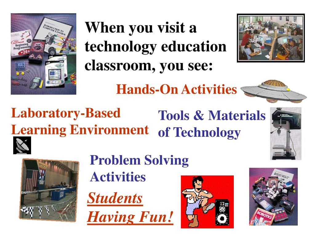 When you visit a       technology education classroom, you see: