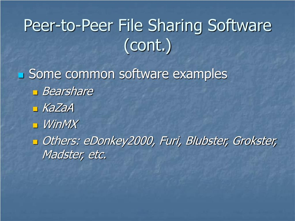 Peer-to-Peer File Sharing Software (cont.)