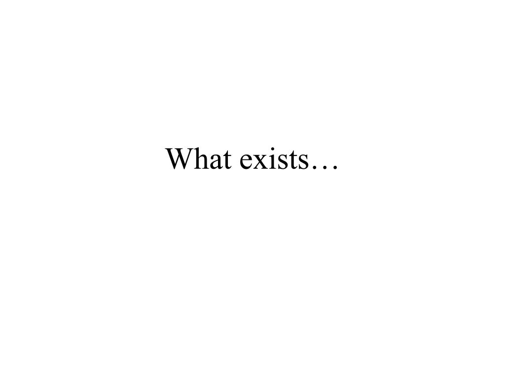 What exists…