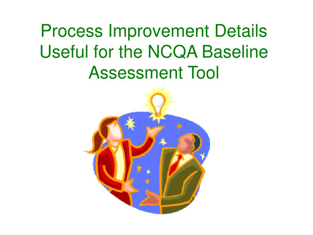Process Improvement Details Useful for the NCQA Baseline Assessment Tool