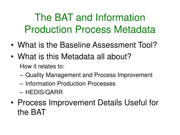 The bat and information production process metadata