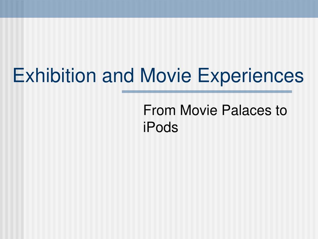Exhibition and Movie Experiences