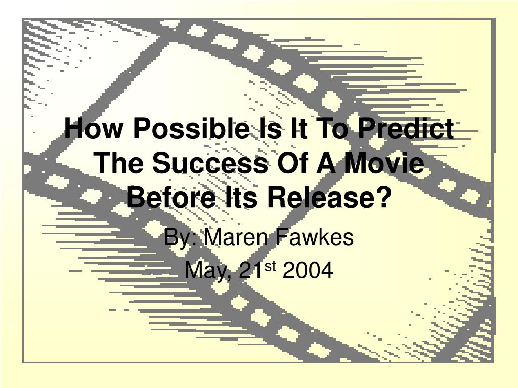 How Possible Is It To Predict The Success Of A Movie Before Its Release?