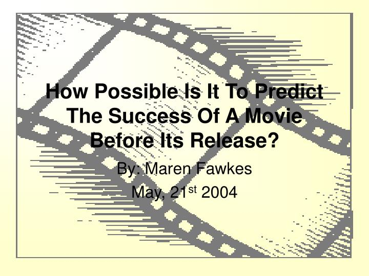 How possible is it to predict the success of a movie before its release
