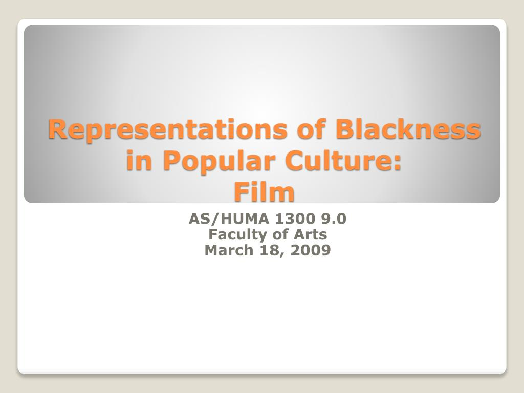 Representations of Blackness in Popular Culture: