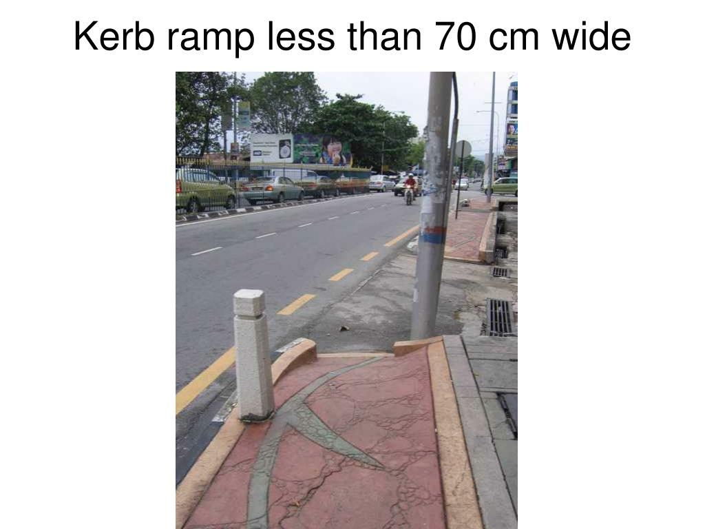 Kerb ramp less than 70 cm wide