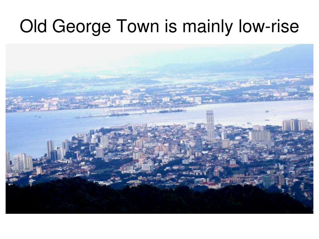 Old George Town is mainly low-rise