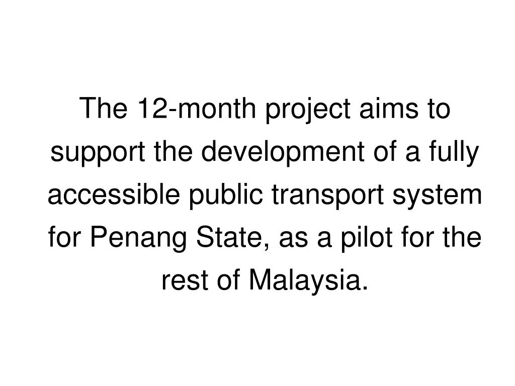 The 12-month project aims to support the development of a fully accessible public transport system for Penang State, as a pilot for the rest of Malaysia.