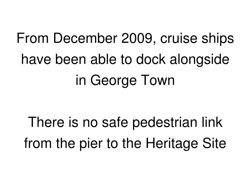 From December 2009, cruise ships have been able to dock alongside in George Town