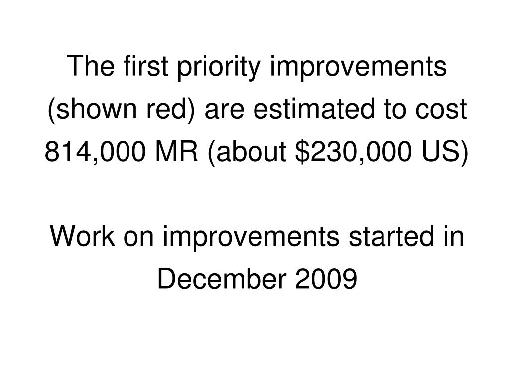 The first priority improvements (shown red) are estimated to cost 814,000 MR (about $230,000 US)