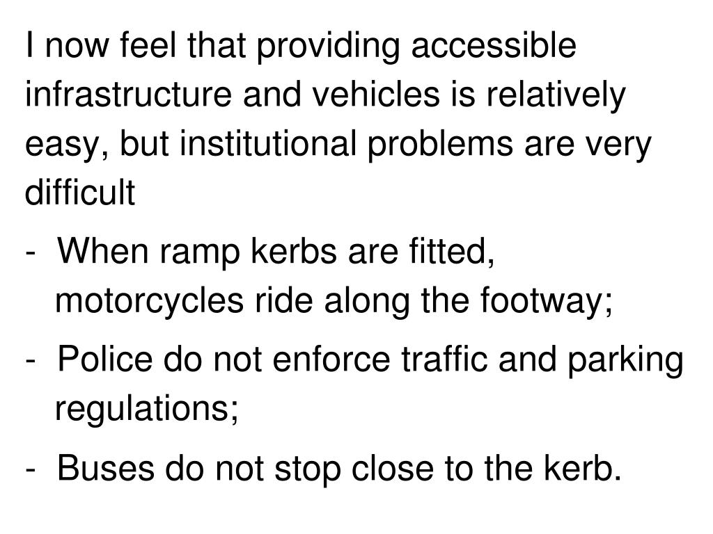 I now feel that providing accessible infrastructure and vehicles is relatively easy, but institutional problems are very difficult