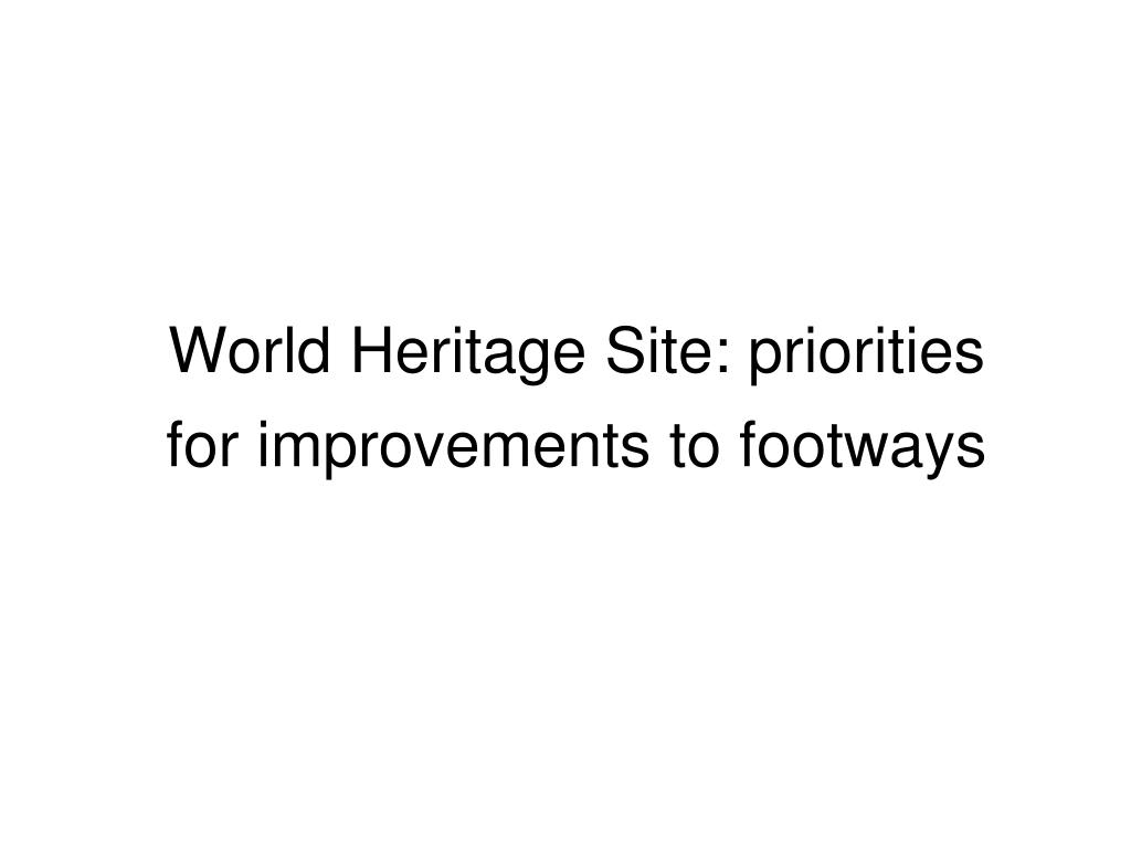 World Heritage Site: priorities for improvements to footways