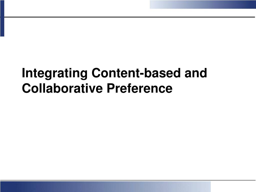Integrating Content-based and Collaborative Preference