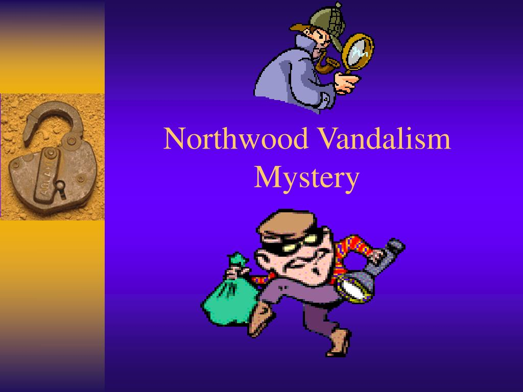 Northwood Vandalism Mystery