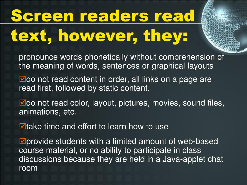 Screen readers read text, however, they: