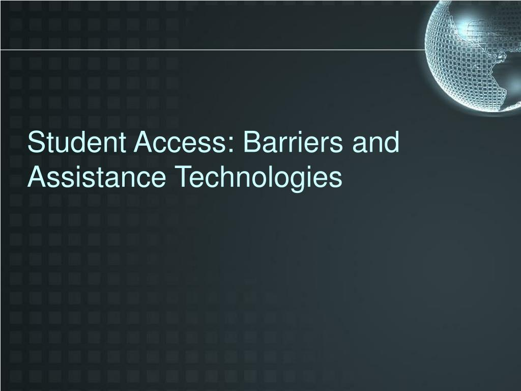 Student Access: Barriers and Assistance Technologies
