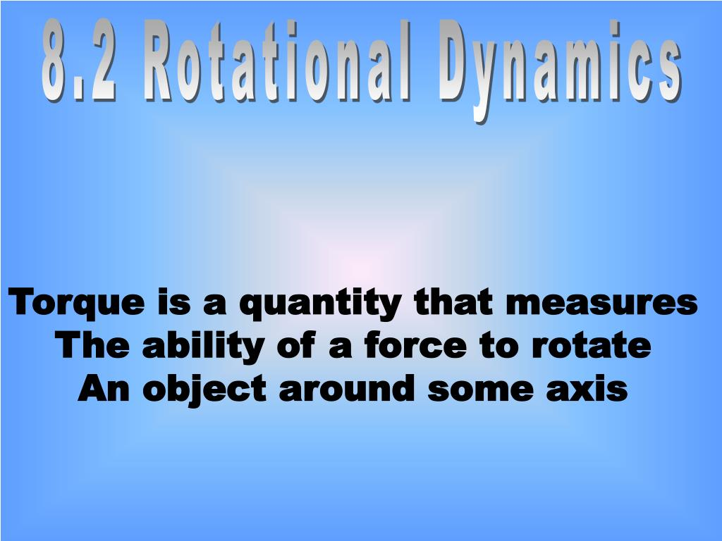 8.2 Rotational Dynamics