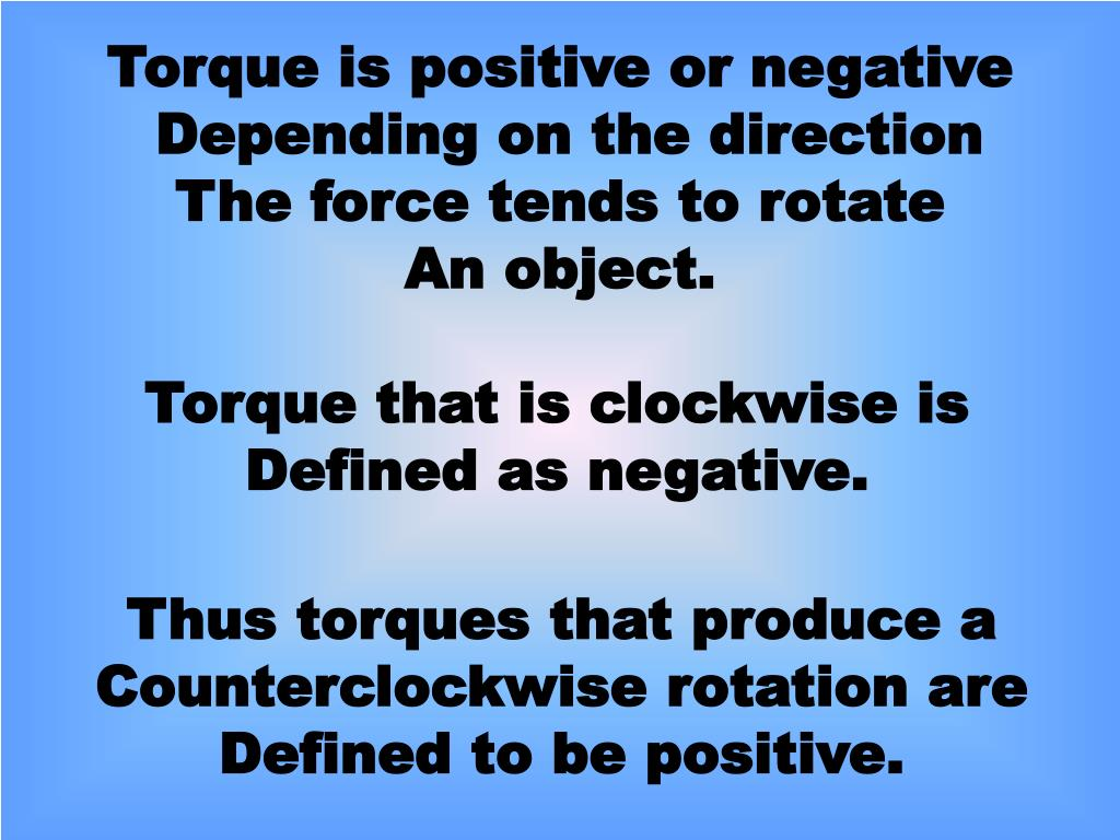 Torque is positive or negative