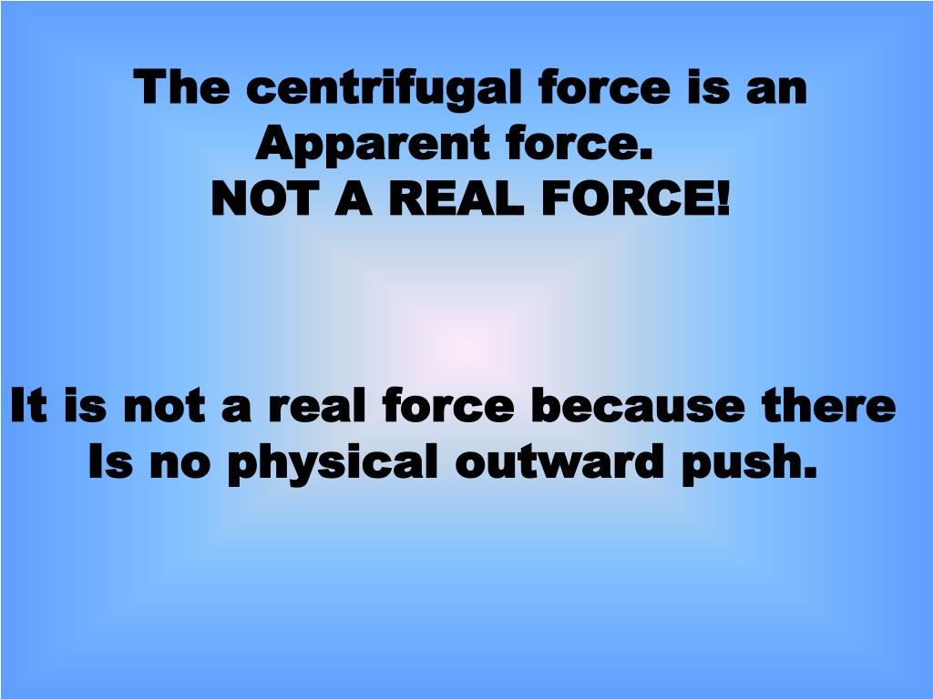 The centrifugal force is an