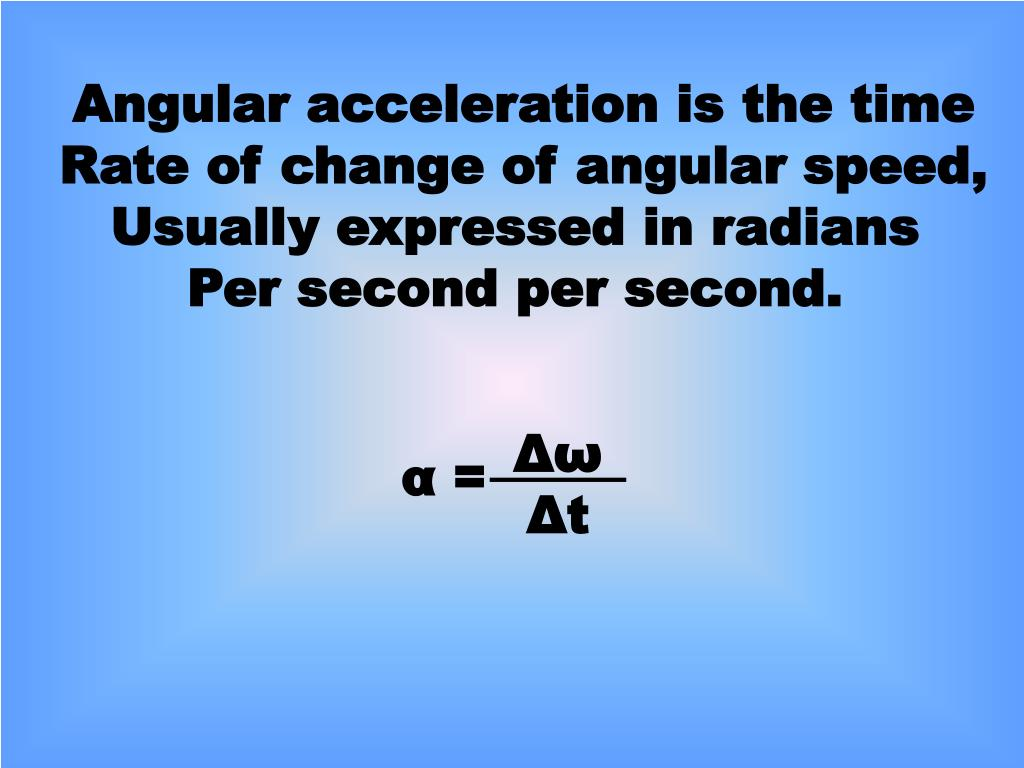 Angular acceleration is the time
