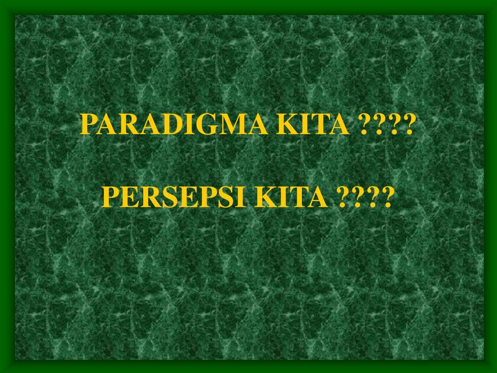 PARADIGMA KITA ????