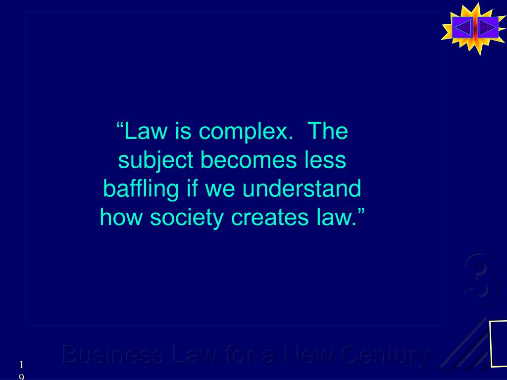 """""""Law is complex.  The subject becomes less baffling if we understand how society creates law."""""""