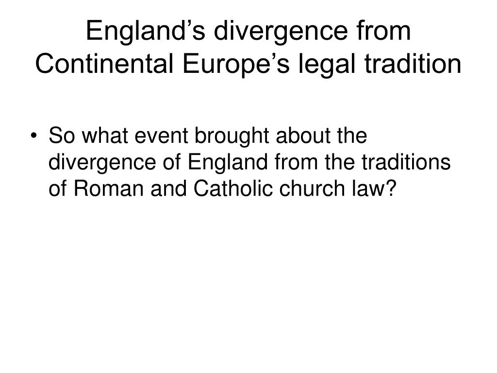 England's divergence from Continental Europe's legal tradition
