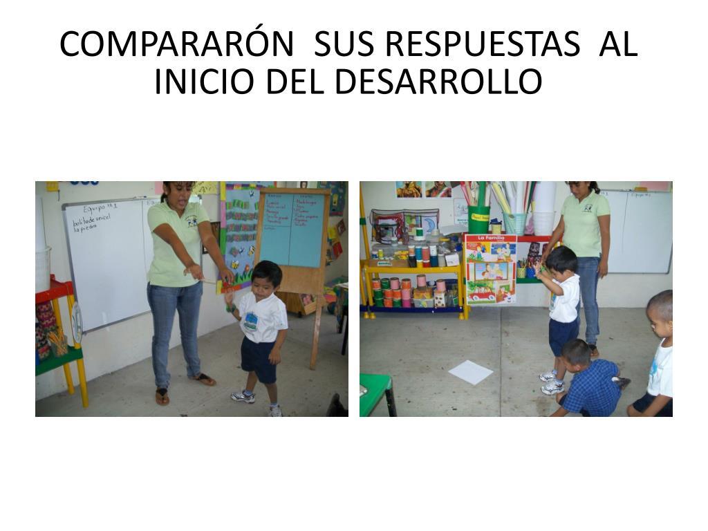 COMPARARÓN  SUS RESPUESTAS  AL INICIO DEL DESARROLLO
