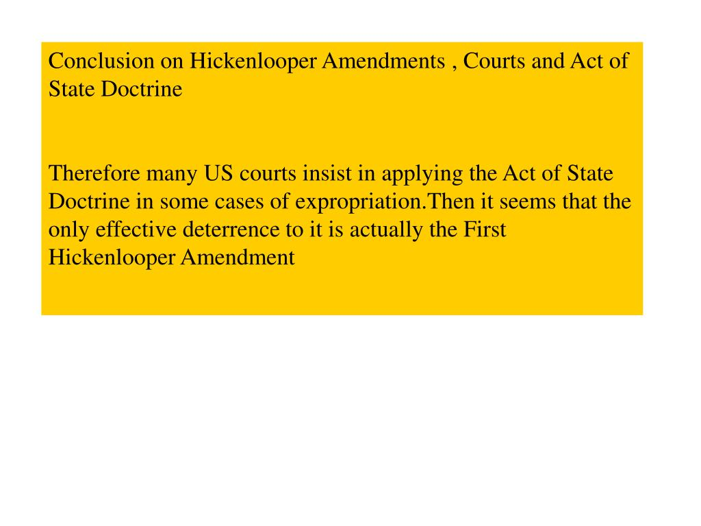 Conclusion on Hickenlooper Amendments , Courts and Act of State Doctrine
