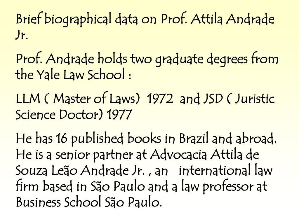 Brief biographical data on Prof. Attila Andrade Jr.