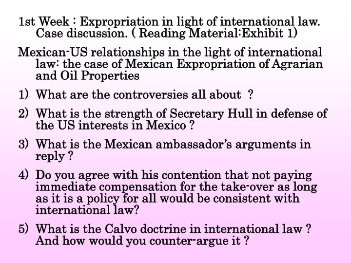 1st Week : Expropriation in light of international law. Case discussion. ( Reading Material:Exhibit ...