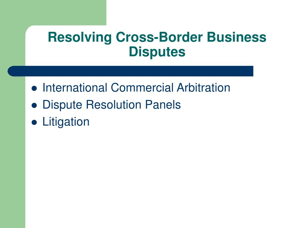 Resolving Cross-Border Business Disputes