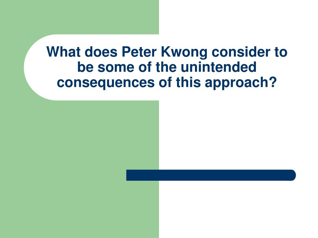 What does Peter Kwong consider to be some of the unintended consequences of this approach?