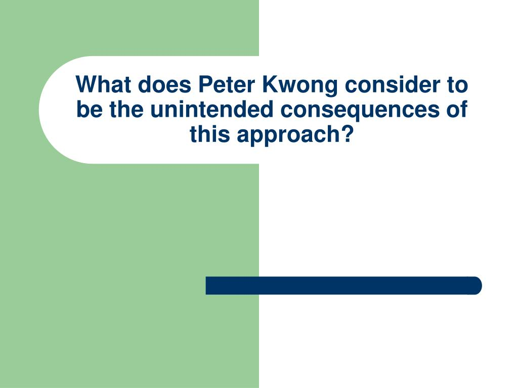 What does Peter Kwong consider to be the unintended consequences of this approach?