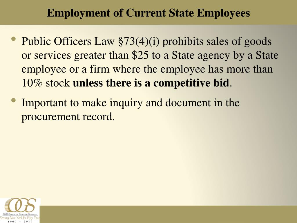 Public Officers Law §73(4)(i) prohibits sales of goods or services greater than $25 to a State agency by a State employee or a firm where the employee has more than 10% stock