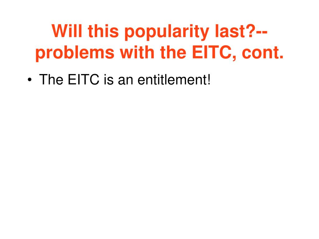 Will this popularity last?-- problems with the EITC, cont.