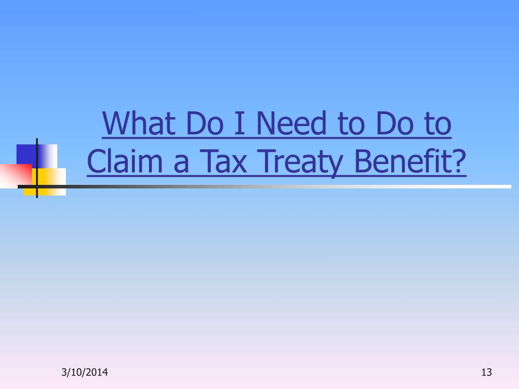 What Do I Need to Do to Claim a Tax Treaty Benefit?