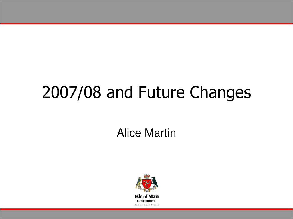 2007/08 and Future Changes