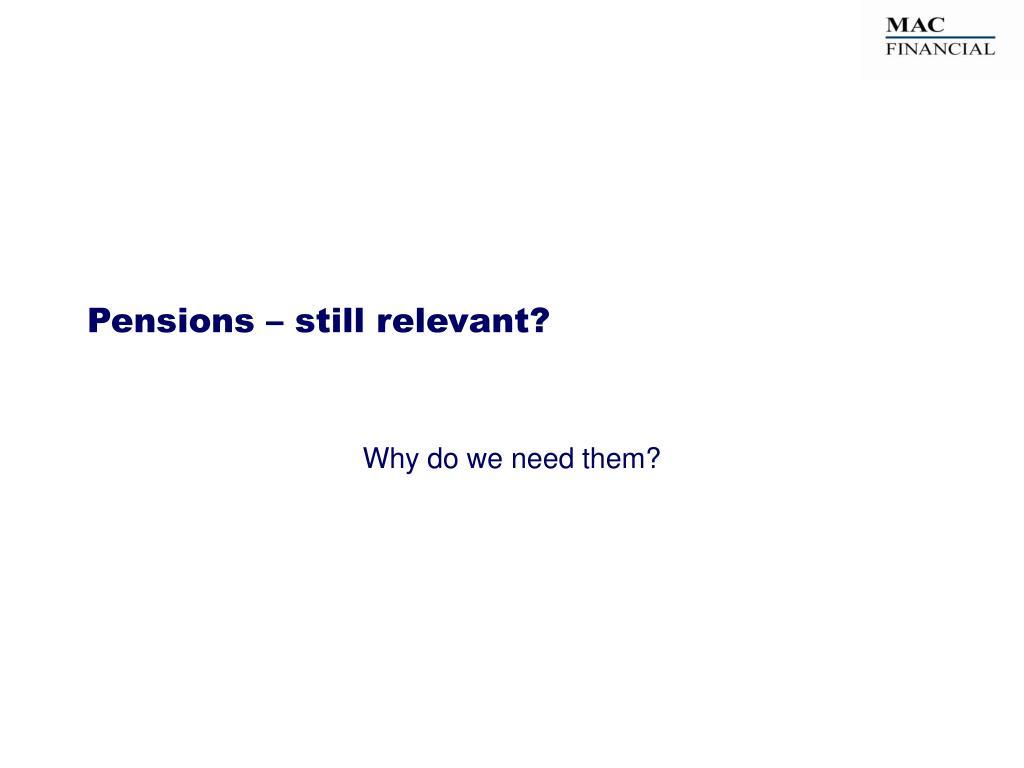 Pensions – still relevant?